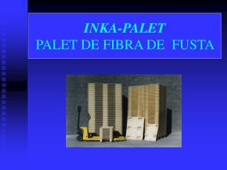 INKA-PALET PALET DE FIBRA DE  FUSTA