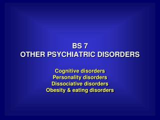 BS 7 OTHER PSYCHIATRIC DISORDERS
