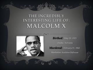 THE INCREDIBLY INTERESTING LIFE OF: MALCOLM X