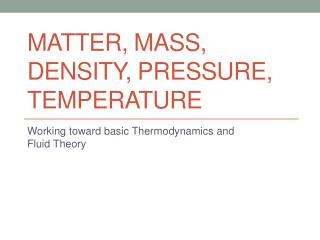 Matter, Mass, Density, Pressure, Temperature