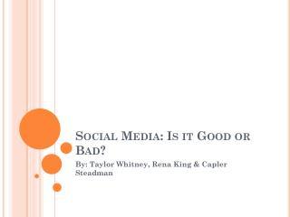 Social  Media: Is it Good or Bad?