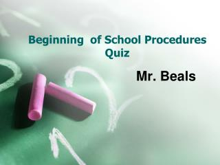 Beginning   of  School Procedures Quiz