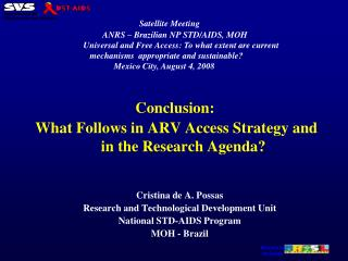 Cristina de A. Possas Research and Technological Development Unit National STD-AIDS Program