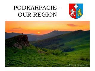 PODKARPACIE –  OUR REGION