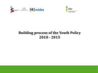 Building process of the Youth Policy 2010 - 2015