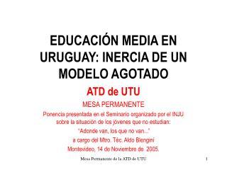 EDUCACIÓN MEDIA EN URUGUAY: INERCIA DE UN MODELO AGOTADO
