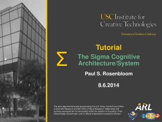 Tutorial The Sigma Cognitive Architecture/System Paul S.  Rosenbloom 8.6.2014