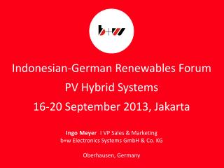 Indonesian-German Renewables Forum PV Hybrid Systems 16-20 September 2013, Jakarta