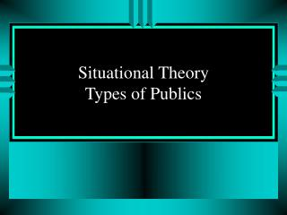 Situational Theory Types of Publics