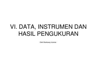 VI. DATA, INSTRUMEN DAN HASIL PENGUKURAN
