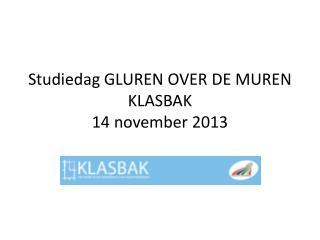 Studiedag GLUREN OVER DE MUREN KLASBAK 14 november 2013