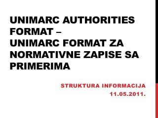 UNIMARC Authorities  Format  –  UNIMARC format za normativne zapise sa primeri ma