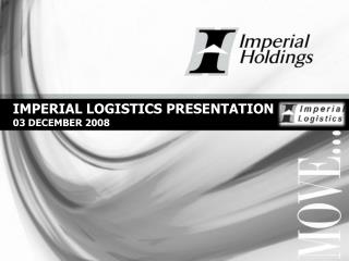IMPERIAL LOGISTICS PRESENTATION  03 DECEMBER 2008