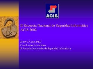 II Encuesta Nacional de Seguridad Inform�tica ACIS 2002