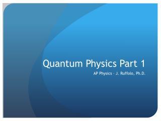 Quantum Physics Part 1