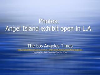 Photos:  Angel Island exhibit open in L.A.