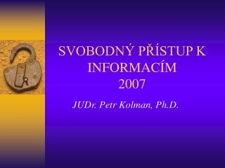 SVOBODNÝ PŘÍSTUP K INFORMACÍM 2007