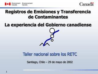Registros de Emisiones y Transferencia de Contaminantes La experiencia del Gobierno canadiense