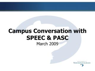 Campus Conversation with  SPEEC &  PASC  March 2009