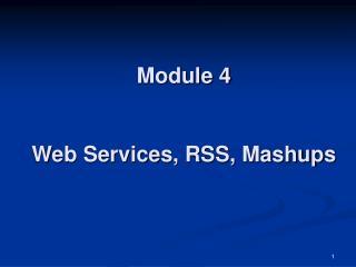 Module 4 Web Services, RSS, Mashups
