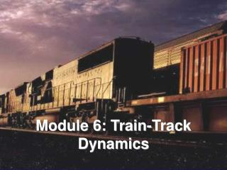 Module 6: Train-Track Dynamics