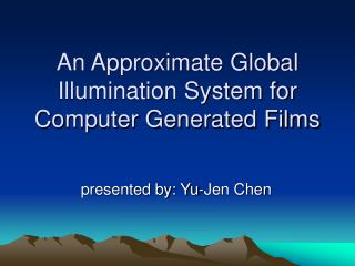An Approximate Global Illumination System for Computer Generated Films