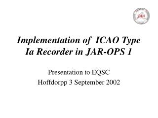Implementation of  ICAO Type Ia Recorder in JAR-OPS 1