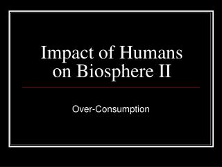 Impact of Humans on Biosphere II