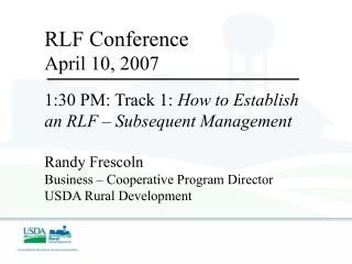 RLF Conference April 10, 2007 1:30 PM: Track 1:  How to Establish an RLF – Subsequent Management
