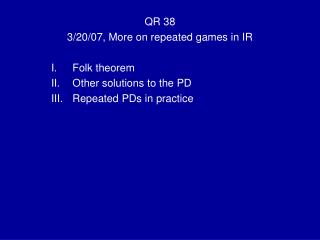 QR 38 3/20/07, More on repeated games in IR Folk theorem Other solutions to the PD