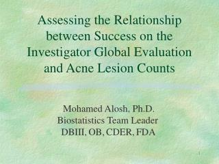 Mohamed Alosh, Ph.D.  Biostatistics Team Leader DBIII, OB, CDER, FDA