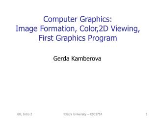 Computer Graphics: Image Formation, Color,2D Viewing, First Graphics Program