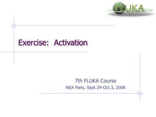 7th FLUKA Course NEA Paris, Sept.29-Oct.3, 2008