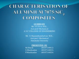 CHARACTERISATION OF ALUMINIUM 7075/ SiC p  COMPOSITES