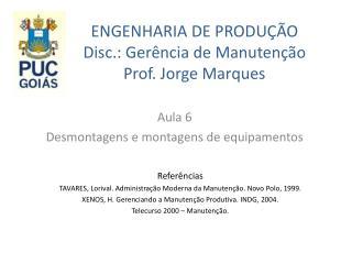 ENGENHARIA DE PRODUÇÃO Disc.: Gerência de Manutenção Prof. Jorge Marques