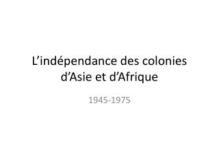 L'indépendance des colonies d'Asie et d'Afrique