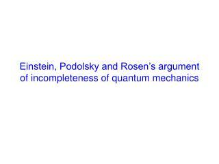 Einstein, Podolsky and Rosen's argument of incompleteness of quantum mechanics