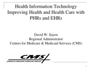 Health Information Technology Improving Health and Health Care with PHRs and EHRs   David W. Sayen Regional Administrato