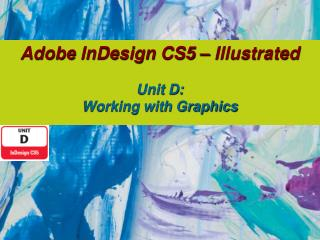 Adobe  InDesign  CS5 � Illustrated Unit D: Working with Graphics