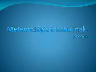 Meteorológia trochu inak.