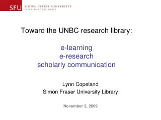 Toward the UNBC research library:  e-learning  e-research  scholarly communication