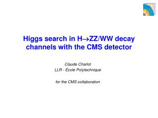 Higgs search in H ? ZZ/WW decay channels with the CMS detector