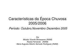 Caracter ísticas da Época Chuvosa 2005/2006 Período: Outubro,Novembro Dezembro 2005