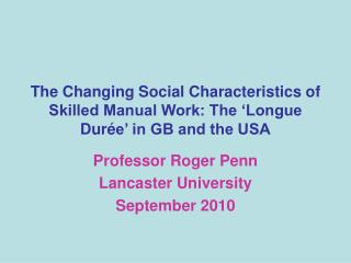 The Changing Social Characteristics of Skilled Manual Work: The 'Longue Dur é e' in GB and the USA