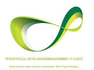 TERVETULOA J�TELAKISEMINAARIIMME 17.4.2012