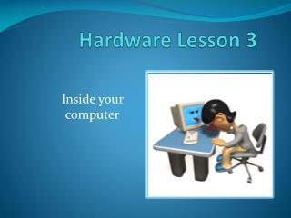 Hardware Lesson 3