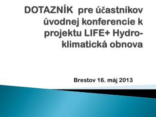 DOTAZNÍK  pre účastníkov úvodnej konferencie k projektu LIFE+  Hydro-klimatická  obnova