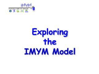 Exploring  the IMYM Model