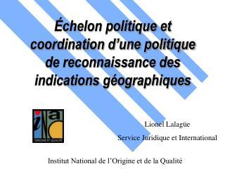 Échelon politique et coordination d'une politique de reconnaissance des indications géographiques