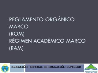 Reglamento Orgánico Marco (ROM) Régimen Académico MARCO (RAM)